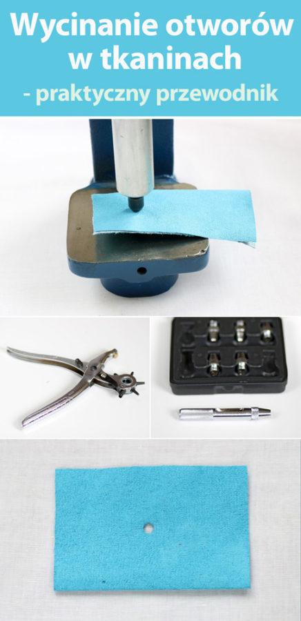 Wycinanie otworów w tkaninach - jakiego narzędzia urzyć, jak zabezpieczyć materiał, jakiej wielkości otwór wyciąć